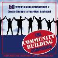 Community Building Companion 50 Ways to Make Connections and Create Change in Your Own Backyard