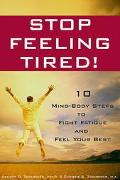 Stop Feeling Tired 10 Mind-Body Steps to Fight Fatigue and Feel Your Best