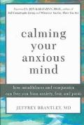 Calming Your Anxious Mind How Mindfulness and Compassion Can Free You from Anxiety, Fear, an...