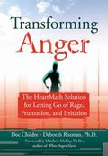 Transforming Anger The Heartmath Solution for Letting Go of Rage, Frustration, and Irritation
