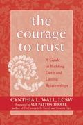 Courage To Trust A Guide To Building Deep And Lasting Relationships