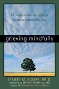 Grieving Mindfully A Compassionate And Spiritual Guide to Coping With Loss
