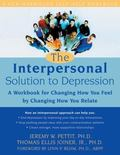 Interpersonal Solution to Depression A Workbook for Changing How You Feel by Changing How Yo...
