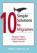 10 Simple Solutions to Migraines Recognize Triggers, Control Symptoms, And Reclaim Your Life