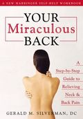 Your Miraculous Back A Step-by-step Guide to Relieving Neck & Back Pain
