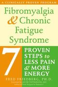 Fibromyalgia & Chronic Fatigue Syndrome Seven Proven Steps to Less Pain And More Energy