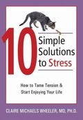 10 Simple Solutions to Stress How to Tame Tension And Start Enjoying Your Life