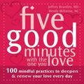 Five Good Minutes With the One You Love 100 Mindful Practices to Deepen and Renew Your Love ...