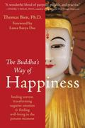 The Buddha's Way of Happiness: Healing Sorrow, Transforming Negative Emotion, and Finding We...