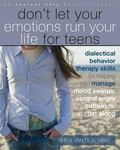 Don't Let Your Emotions Run Your Life for Teens : Dialectical Behavior Therapy Skills for He...