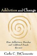 Addiction and Change How Addictions Develop and Addicted People Recover