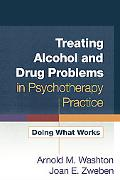 Treating Alcohol And Drug Problems in Psychotherapy Practice Doing What Works