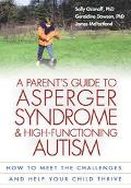 Parent's Guide to Asperger Syndrome and High-Functioning Autism How to Meet the Challenges a...