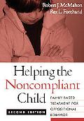 Helping the Noncompliant Child Family-Based Treatment for Oppositional Behavior