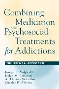 Combining Medication and Psychosocial Treatments for Addictions The Brenda Approach
