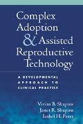 Complex Adoption and Assisted Reproductive Technology A Developmental Approach to Clinical P...