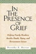 In the Presence of Grief Helping Family Members Resolve Death, Dying, and Bereavement Issues