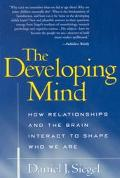 Developing Mind How Relationships and the Brain Interact to Shape Who We Are