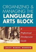 Organizing and Managing the Language Arts Block A Professional Development Guide