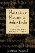Narrative Means to Sober Ends Treating Addiction and Its Aftermath