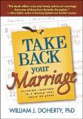 Take Back Your Marriage Sticking Together in a World That Pulls Us Apart