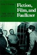 Fiction, Film, and Faulkner The Art of Adaptation