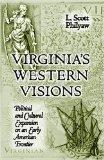 Virginia'S Western Visions: Political & Cultural Expansion