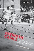 Patriotic Games Sporting Traditions in the American Imagination, 1876-1926
