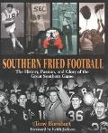 Southern Fried Football The History, Passion, and Glory of the Great Southern Game