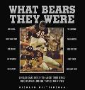 What Bears They Were Chicago Bears Greats Talk About Their Teams, Their Coaches, and the Tim...