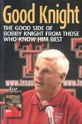 Good Knight/Knightmares The Bright and Dark Sides of Bob Knight