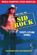 They Call Me Sid Rock Rodeo's Extreme Cowboy