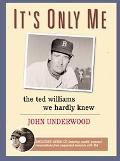 It's Only Me The Ted Williams We Hardly Knew