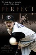 Perfect The Inside Story Of Baseball's Seventeen Perfect Games