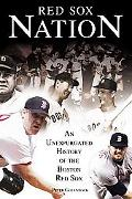 Red Sox Nation An Unexpurgated History Of The Red Sox