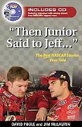 Then Junior Said to Jeff-- The Best NASCAR Stories Ever Told
