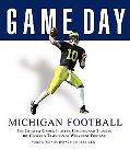 Game Day Michigan Football The Greatest Games, Players, Coaches And Teams in the Glorious Tr...