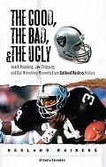 Good, the Bad, and the Ugly Oakland Raiders