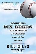 Pouring Six Beers at a Time And Other Stories from a Lifetime in Baseball