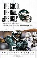 The Good, the Bad, and the Ugly Philadelphia Eagles: Heart-Pounding, Jaw-Dropping, and Gut-W...
