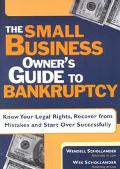 Small Business Owner's Guide to Bankruptcy Know Your Legal Rights, Recover from Mistakes and...