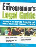 Entrepreneur's Legal Guide Strategies for Starting, Managing and Making Your Business Profit...