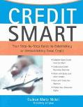 Credit Smart Your Step-By-Step Guide to Establishing or Re-Establishing Good Credit