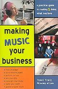 Making Music Your Business A Practical Guide to Making $ Doing What You Love