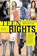 Teen Rights (And Responsibilities) A Legal Guide For Teens And The Adults In Their Lives