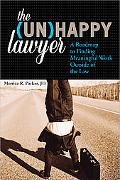 The Unhappy Lawyer: A Lawyers Roadmap to Finding Meaningful Work Outside of the Law