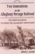 Two Generations on the Allegheny Portage Railroad The First Railroad to Cross the Allegheny ...