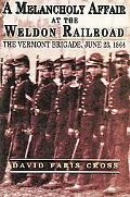 Melancholy Affair at the Weldon Railroad The Vermont Brigade, June 23, 1864