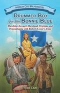 Drummer Boy for the Bonnie Blue : Marching Through Maryland, Virginia, and Pennsylvania with...