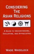 Considering the Asian Religions : A Guide to Understanding, Evaluating, and Appreciating